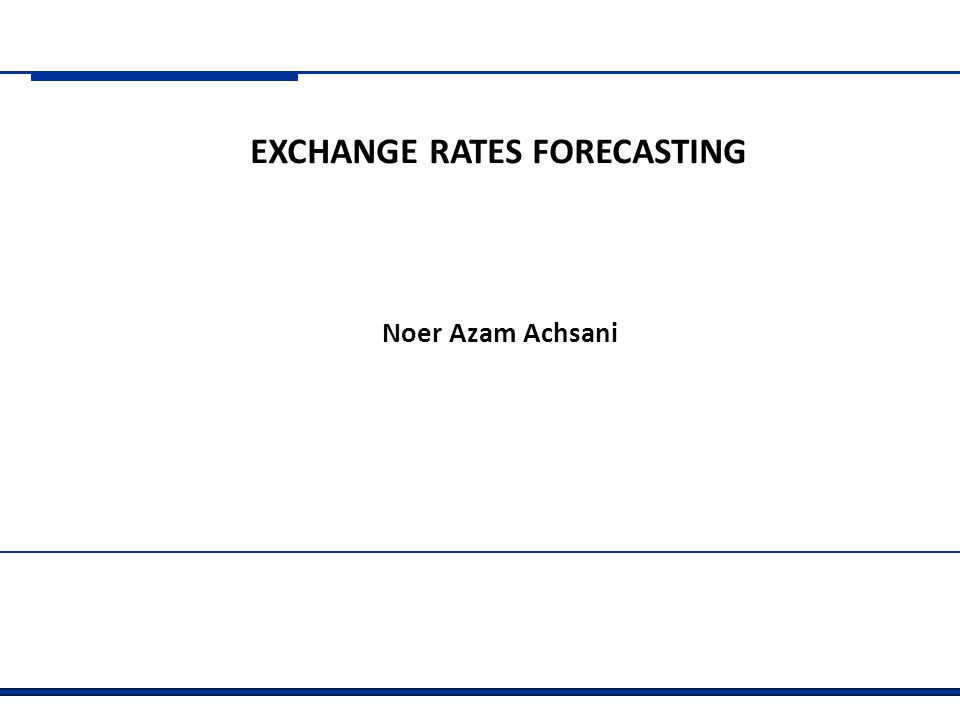 Latar Belakang Exchange Rate Forecasting : Mengapa Exchange Rate Forecasting : Untuk apa Exchange Rate Determinants.