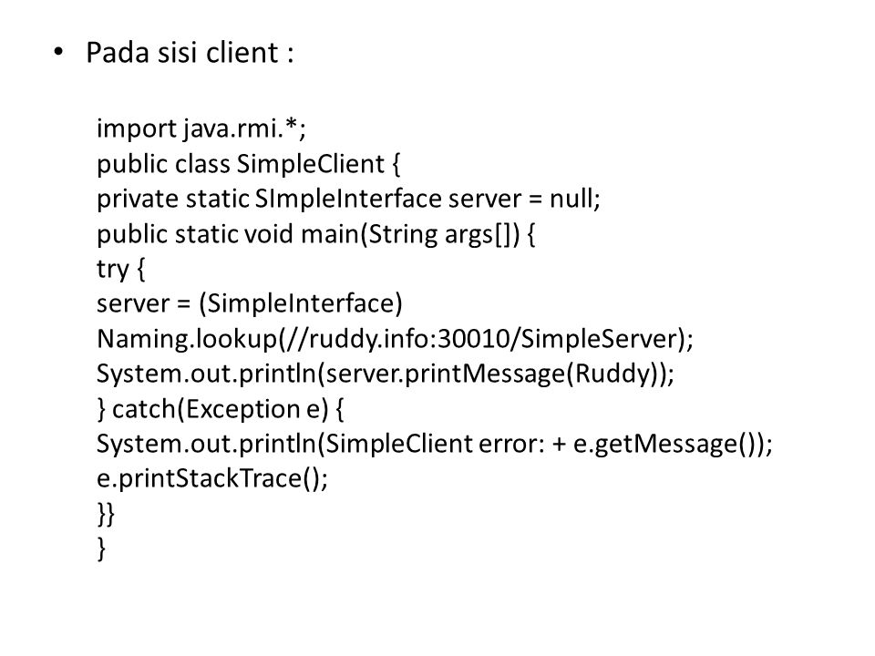 Pada sisi client : import java.rmi.*; public class SimpleClient {