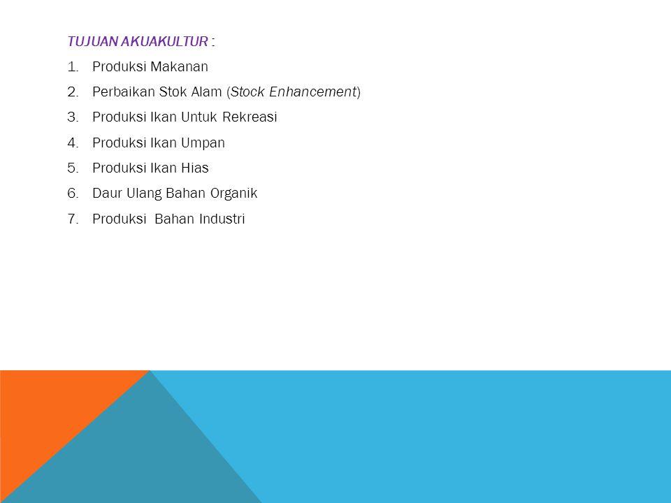 TUJUAN AKUAKULTUR : Produksi Makanan. Perbaikan Stok Alam (Stock Enhancement) Produksi Ikan Untuk Rekreasi.