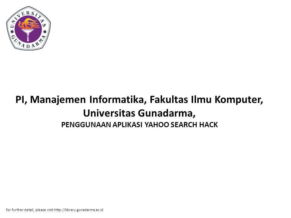 PI, Manajemen Informatika, Fakultas Ilmu Komputer, Universitas Gunadarma, PENGGUNAAN APLIKASI YAHOO SEARCH HACK