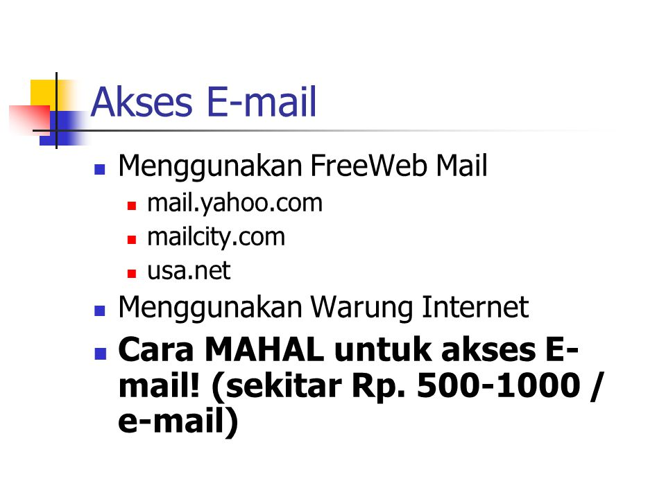 Akses E-mail Menggunakan FreeWeb Mail. mail.yahoo.com. mailcity.com. usa.net. Menggunakan Warung Internet.
