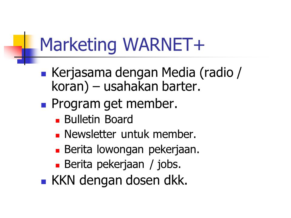 Marketing WARNET+ Kerjasama dengan Media (radio / koran) – usahakan barter. Program get member. Bulletin Board.
