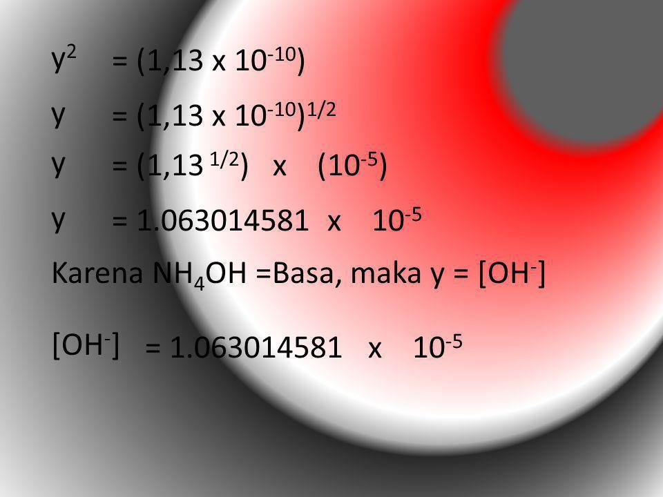 y2 = (1,13 x 10-10) y. = (1,13 x 10-10)1/2. y. = (1,13 1/2) x (10-5) y. = 1.063014581 x 10-5.