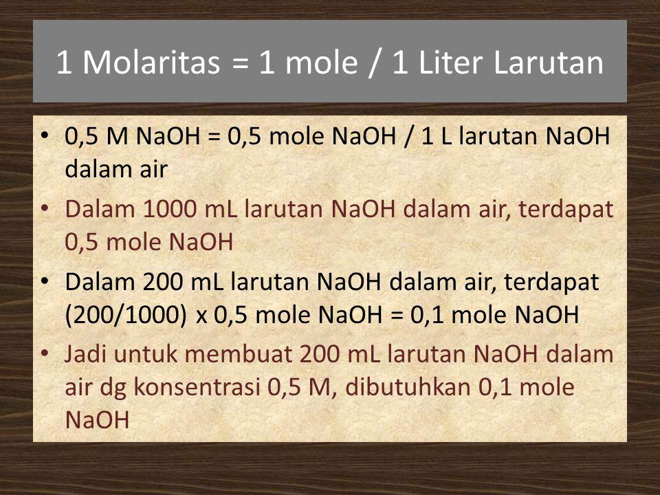 1 Molaritas = 1 mole / 1 Liter Larutan
