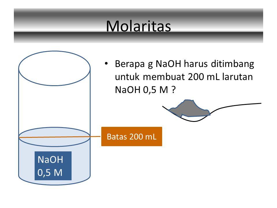 Molaritas Berapa g NaOH harus ditimbang untuk membuat 200 mL larutan NaOH 0,5 M .