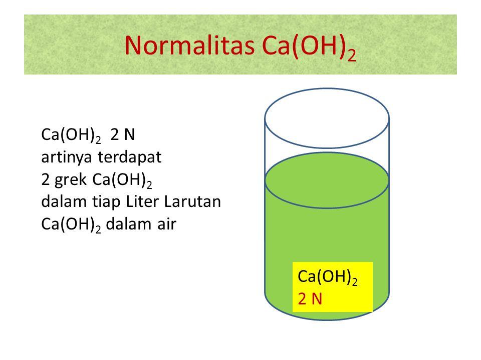 Normalitas Ca(OH)2 Ca(OH)2 2 N artinya terdapat 2 grek Ca(OH)2