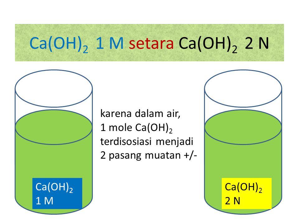 Ca(OH)2 1 M setara Ca(OH)2 2 N