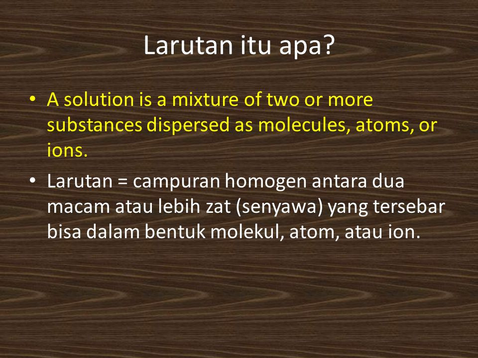 Larutan itu apa A solution is a mixture of two or more substances dispersed as molecules, atoms, or ions.
