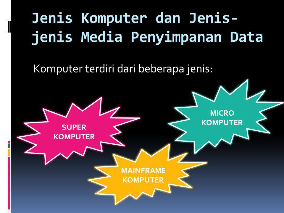 Jenis Komputer dan Jenis-jenis Media Penyimpanan Data