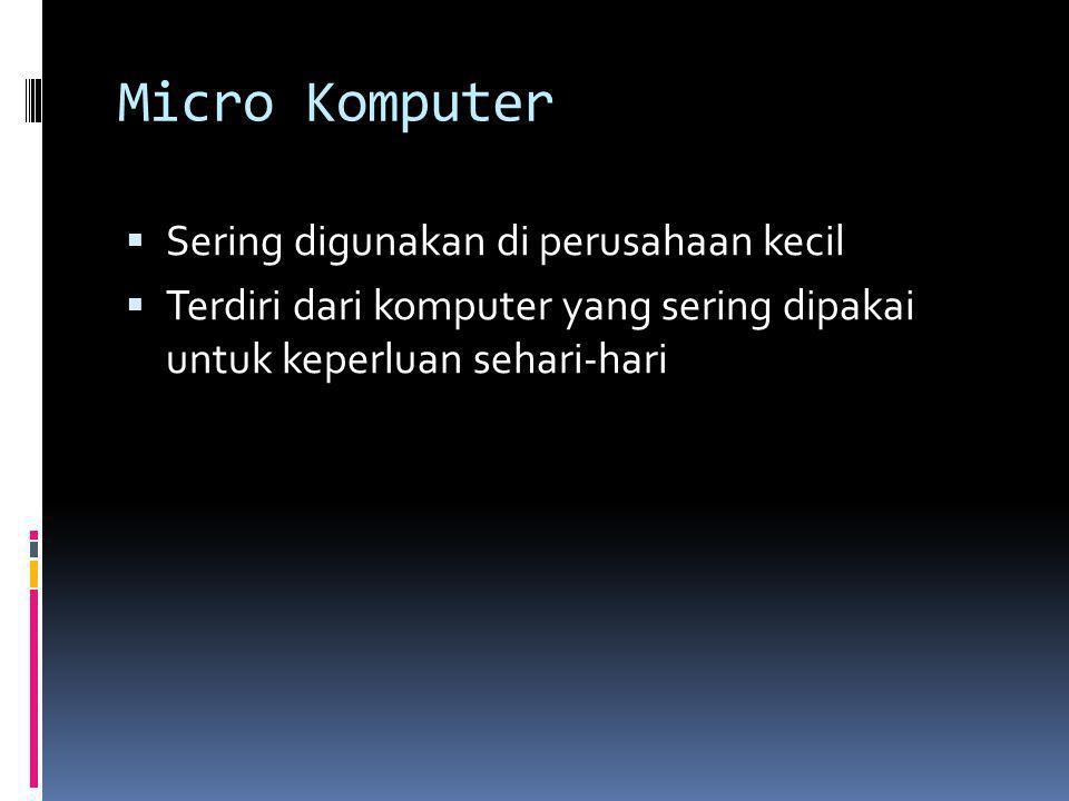 Micro Komputer Sering digunakan di perusahaan kecil