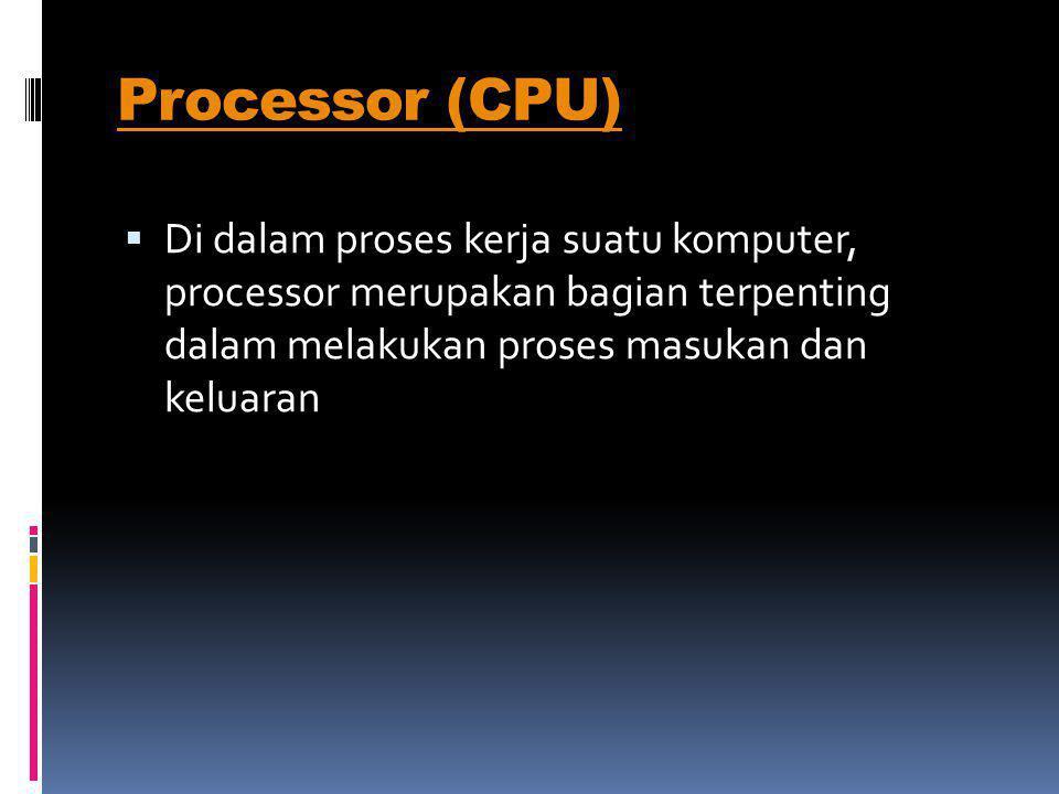 Processor (CPU) Di dalam proses kerja suatu komputer, processor merupakan bagian terpenting dalam melakukan proses masukan dan keluaran.