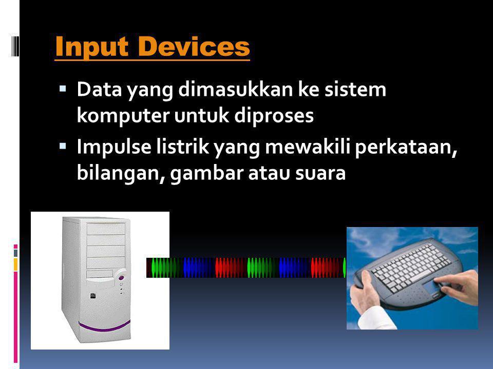 Input Devices Data yang dimasukkan ke sistem komputer untuk diproses