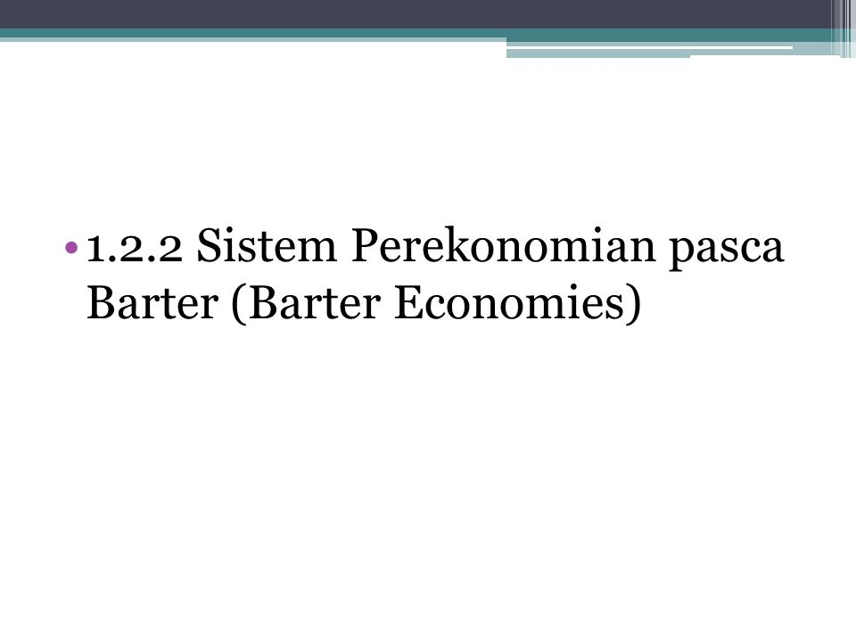 1.2.2 Sistem Perekonomian pasca Barter (Barter Economies)
