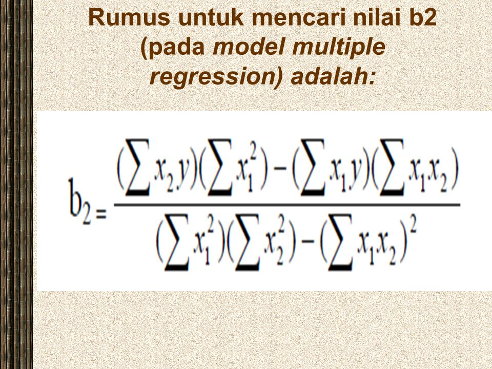 Rumus untuk mencari nilai b2 (pada model multiple regression) adalah: