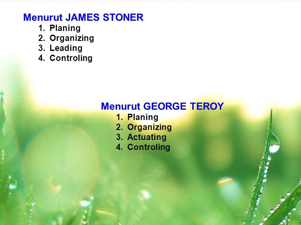 Menurut JAMES STONER Menurut GEORGE TEROY Planing Organizing Leading
