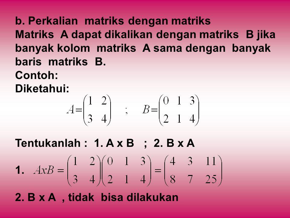 b. Perkalian matriks dengan matriks