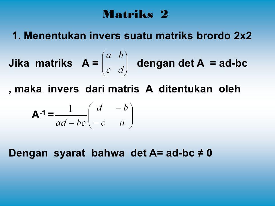Matriks 2 1. Menentukan invers suatu matriks brordo 2x2