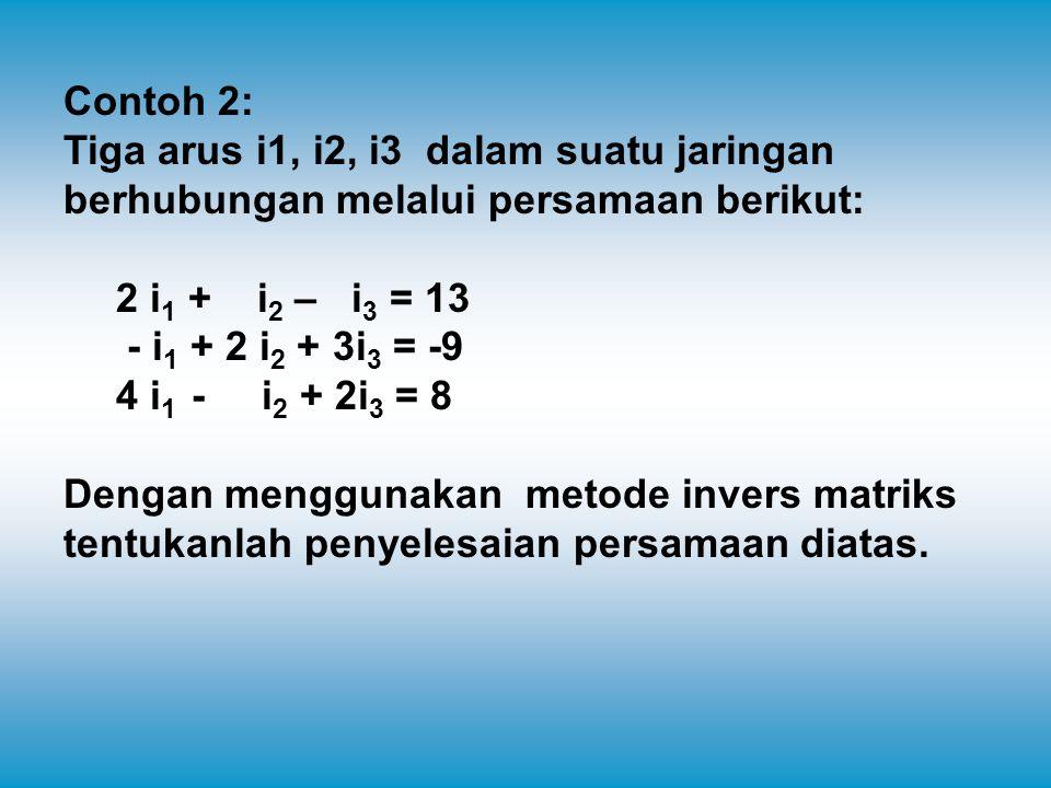 Contoh 2: Tiga arus i1, i2, i3 dalam suatu jaringan berhubungan melalui persamaan berikut: 2 i1 + i2 – i3 = 13.