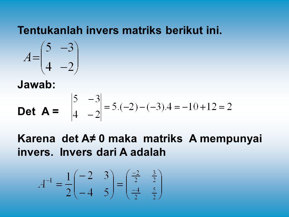 Tentukanlah invers matriks berikut ini.