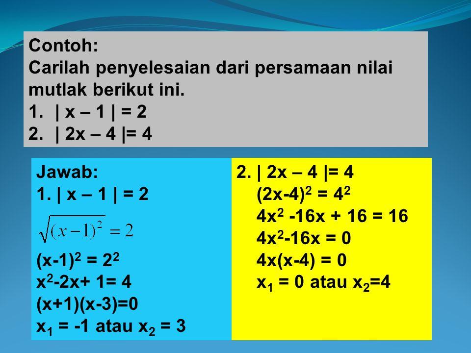 Contoh: Carilah penyelesaian dari persamaan nilai mutlak berikut ini. | x – 1 | = 2. | 2x – 4 |= 4.