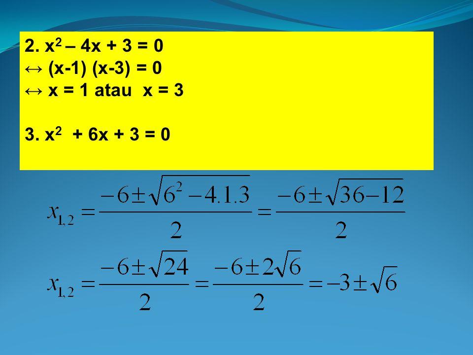 2. x2 – 4x + 3 = 0 ↔ (x-1) (x-3) = 0 ↔ x = 1 atau x = 3 3. x2 + 6x + 3 = 0