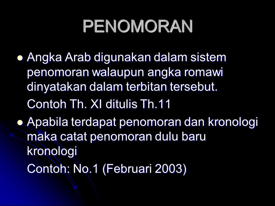 PENOMORAN Angka Arab digunakan dalam sistem penomoran walaupun angka romawi dinyatakan dalam terbitan tersebut.