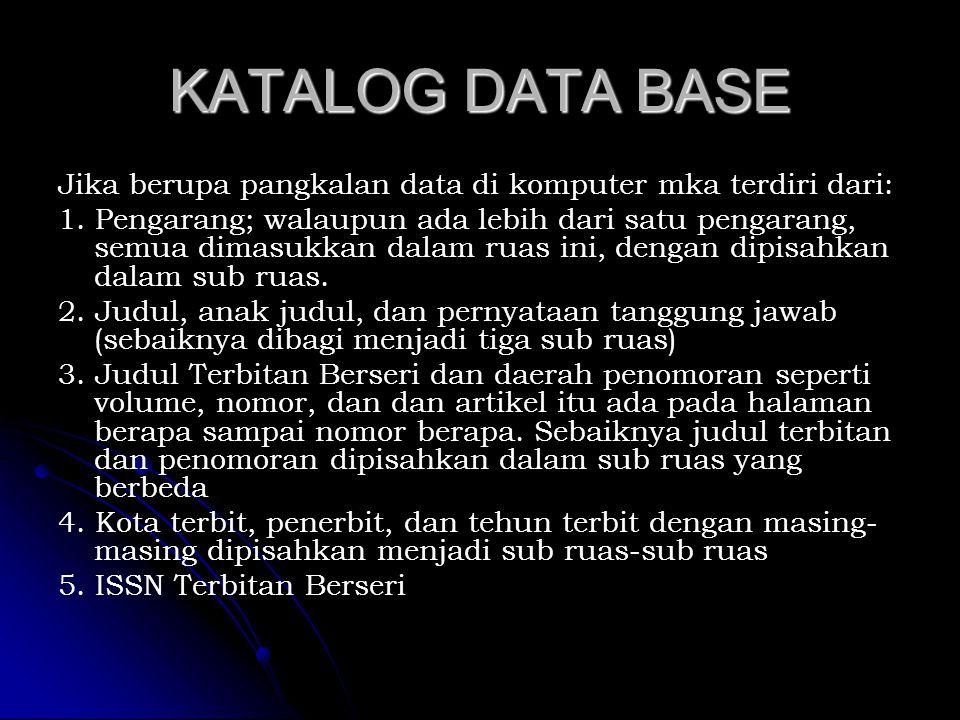 KATALOG DATA BASE Jika berupa pangkalan data di komputer mka terdiri dari:
