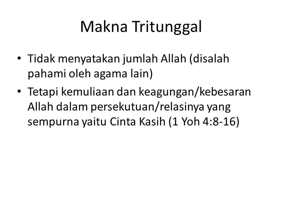 Makna Tritunggal Tidak menyatakan jumlah Allah (disalah pahami oleh agama lain)