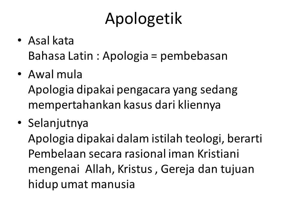 Apologetik Asal kata Bahasa Latin : Apologia = pembebasan