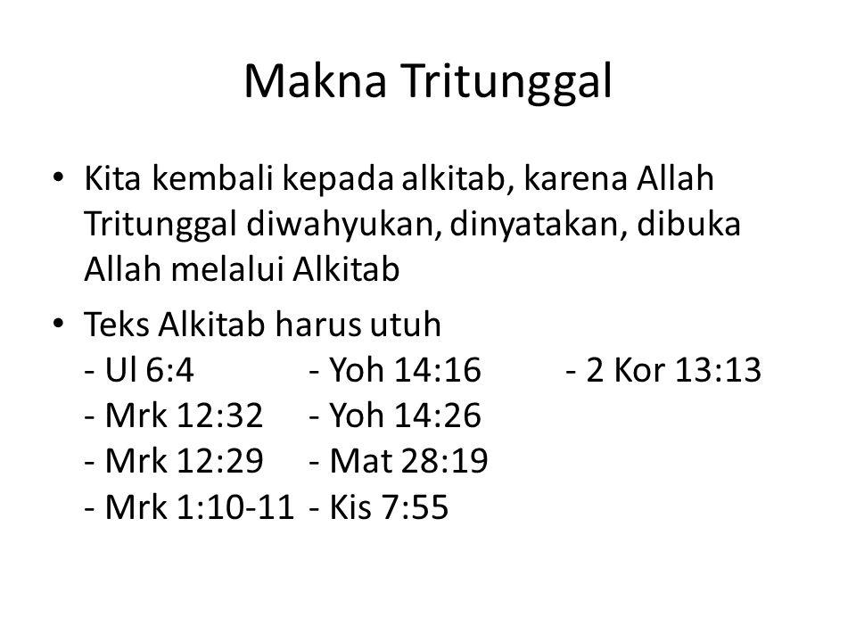 Makna Tritunggal Kita kembali kepada alkitab, karena Allah Tritunggal diwahyukan, dinyatakan, dibuka Allah melalui Alkitab.