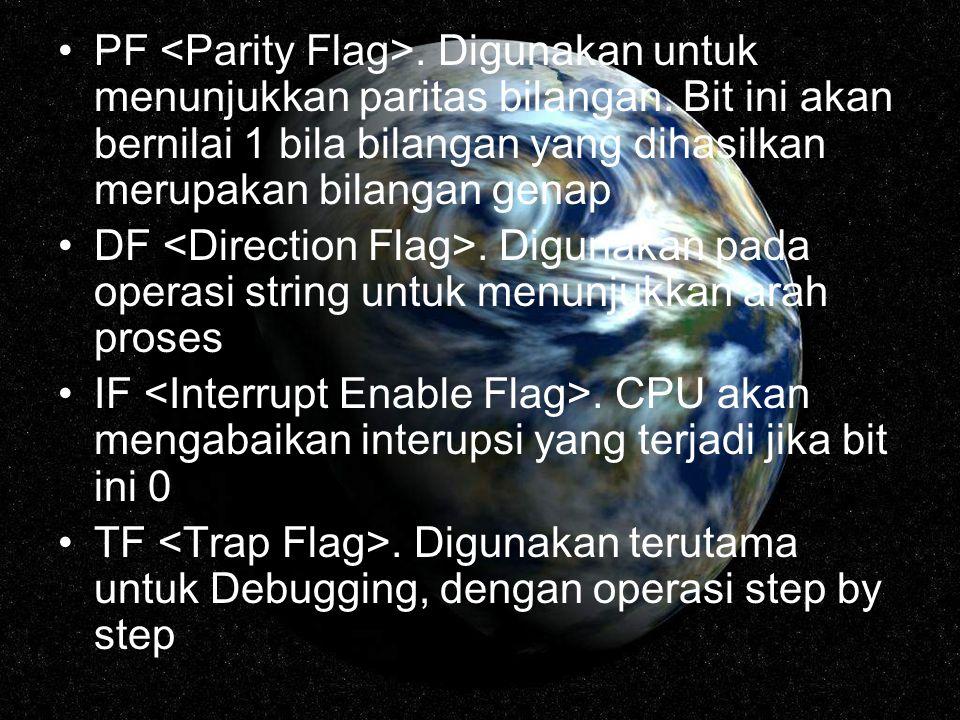 PF <Parity Flag>. Digunakan untuk menunjukkan paritas bilangan