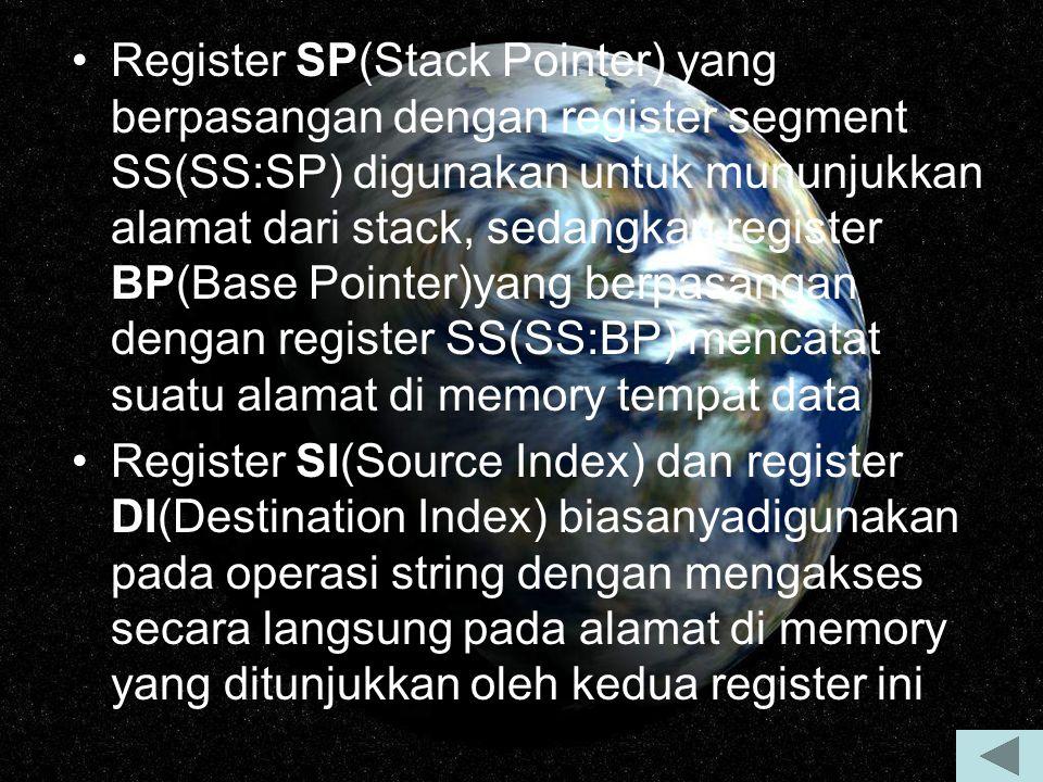 Register SP(Stack Pointer) yang berpasangan dengan register segment SS(SS:SP) digunakan untuk mununjukkan alamat dari stack, sedangkan register BP(Base Pointer)yang berpasangan dengan register SS(SS:BP) mencatat suatu alamat di memory tempat data