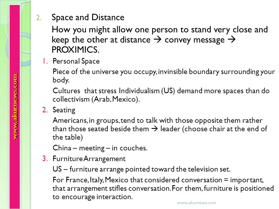 Space and Distance How you might allow one person to stand very close and keep the other at distance  convey message  PROXIMICS.