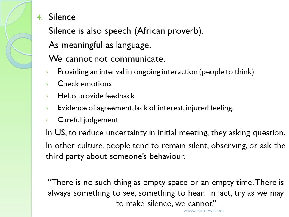 Silence is also speech (African proverb). As meaningful as language.