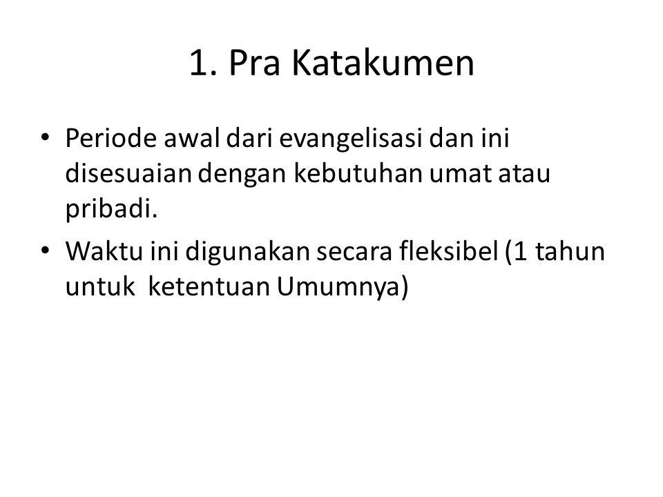 1. Pra Katakumen Periode awal dari evangelisasi dan ini disesuaian dengan kebutuhan umat atau pribadi.
