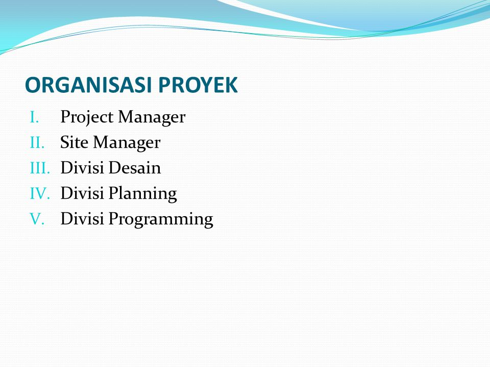 ORGANISASI PROYEK Project Manager Site Manager Divisi Desain