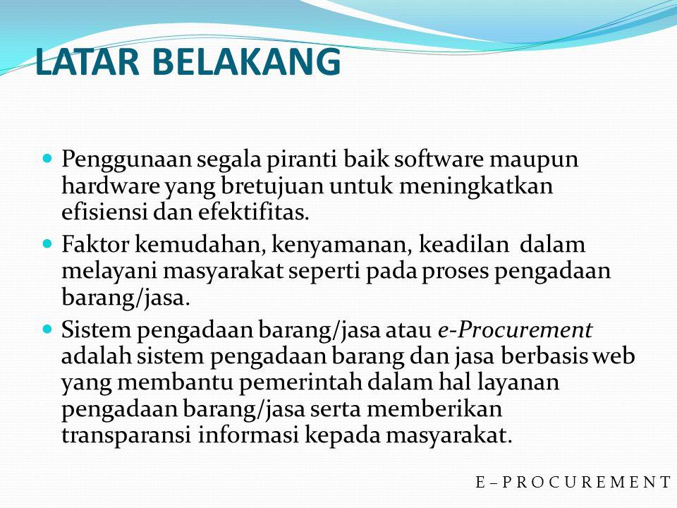 LATAR BELAKANG Penggunaan segala piranti baik software maupun hardware yang bretujuan untuk meningkatkan efisiensi dan efektifitas.