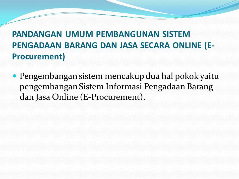 PANDANGAN UMUM PEMBANGUNAN SISTEM PENGADAAN BARANG DAN JASA SECARA ONLINE (E-Procurement)