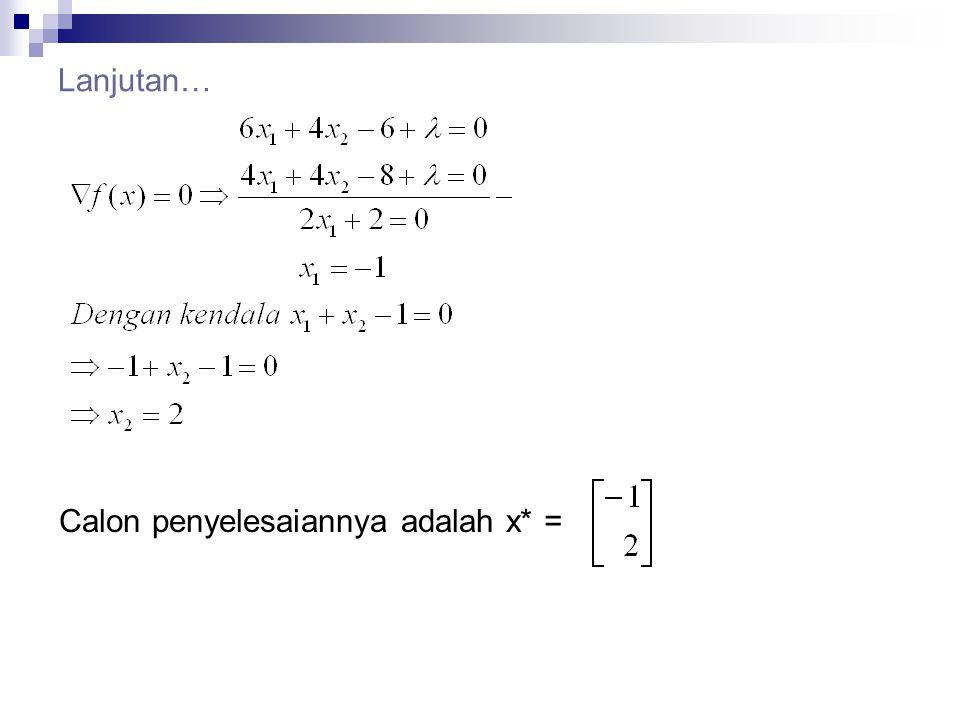 Lanjutan… Calon penyelesaiannya adalah x* =