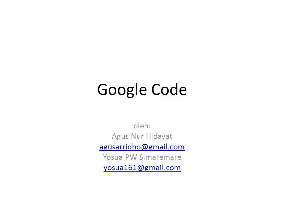Google Code oleh: Agus Nur Hidayat agusarridho@gmail.com