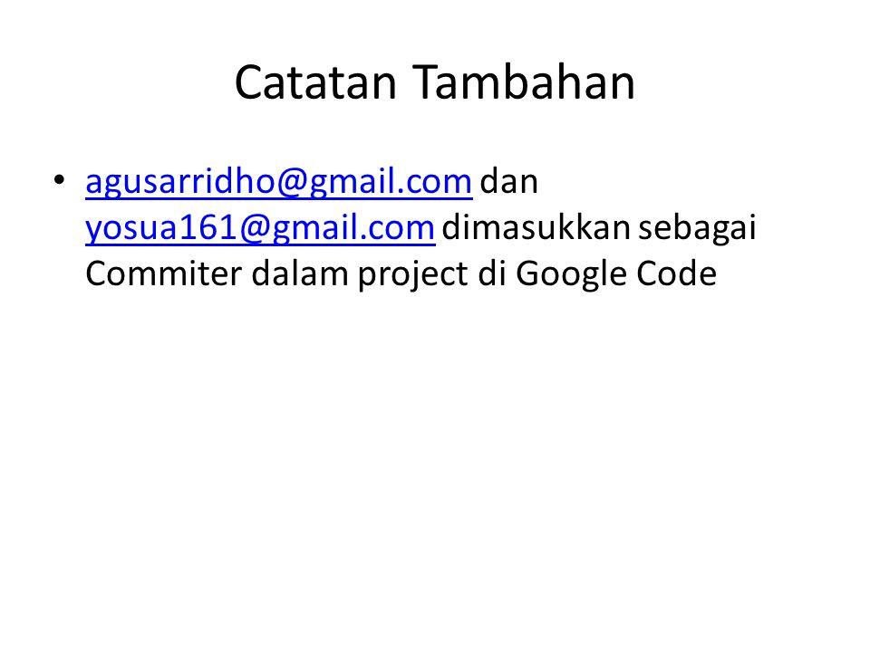 Catatan Tambahan agusarridho@gmail.com dan yosua161@gmail.com dimasukkan sebagai Commiter dalam project di Google Code.