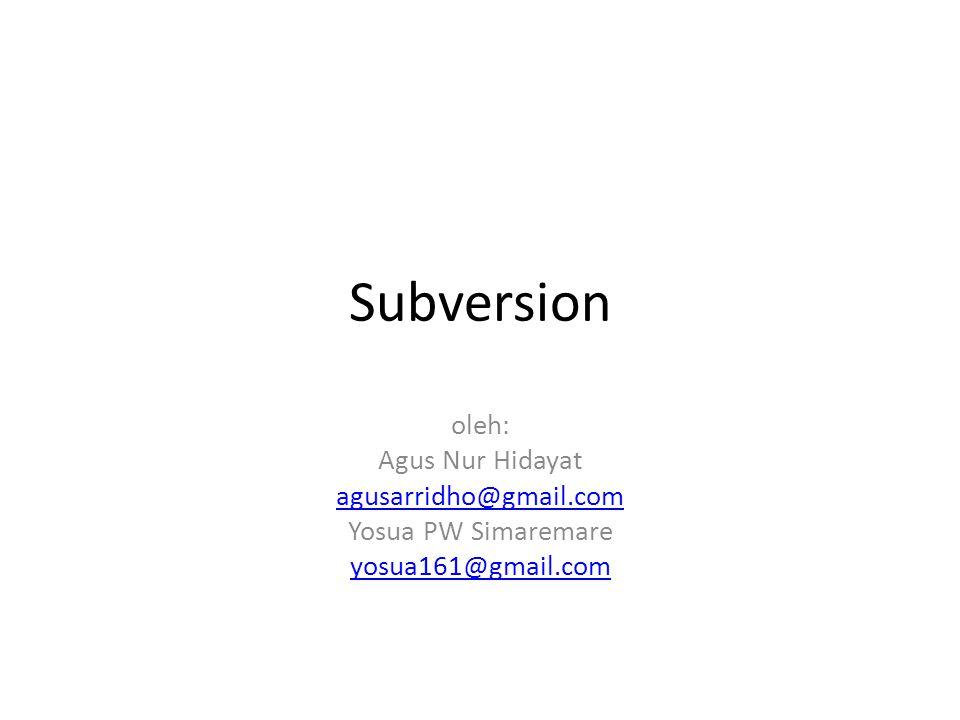 Subversion oleh: Agus Nur Hidayat agusarridho@gmail.com