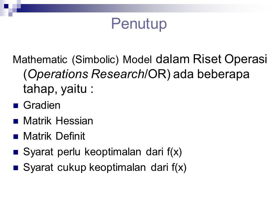 Penutup Mathematic (Simbolic) Model dalam Riset Operasi (Operations Research/OR) ada beberapa tahap, yaitu :