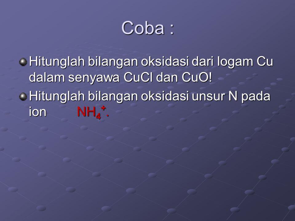 Coba : Hitunglah bilangan oksidasi dari logam Cu dalam senyawa CuCl dan CuO.
