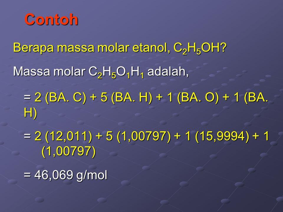 Contoh Berapa massa molar etanol, C2H5OH Massa molar C2H5O1H1 adalah,