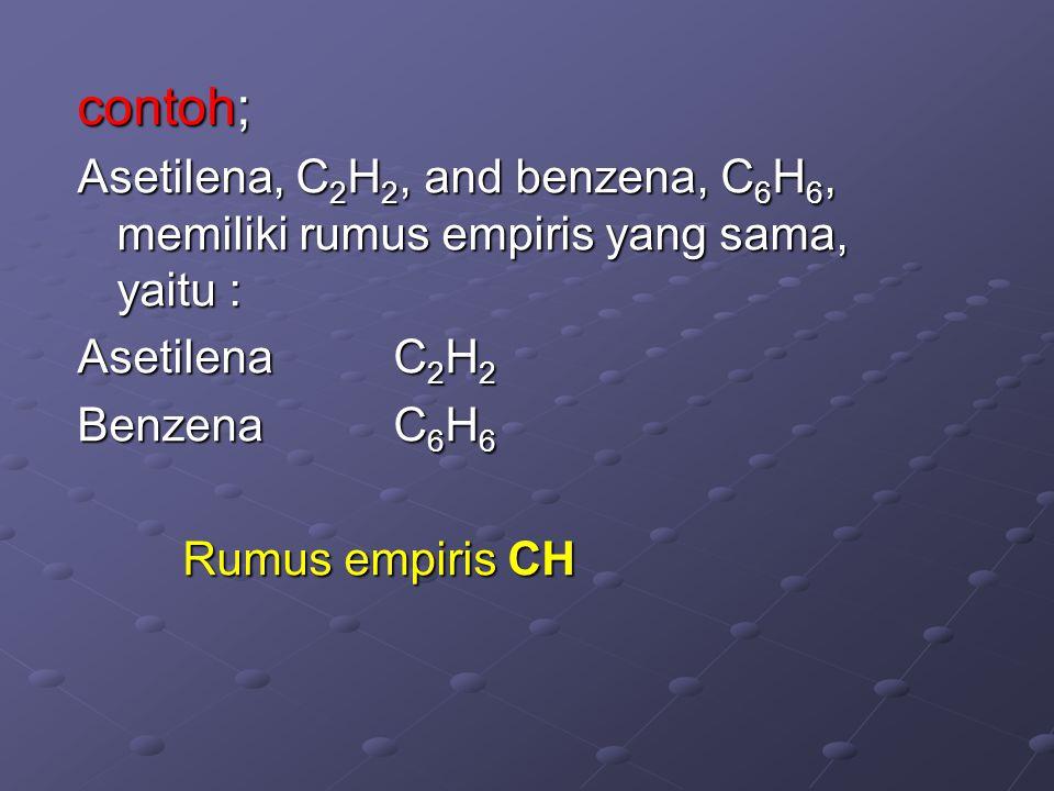 contoh; Asetilena, C2H2, and benzena, C6H6, memiliki rumus empiris yang sama, yaitu : Asetilena C2H2.