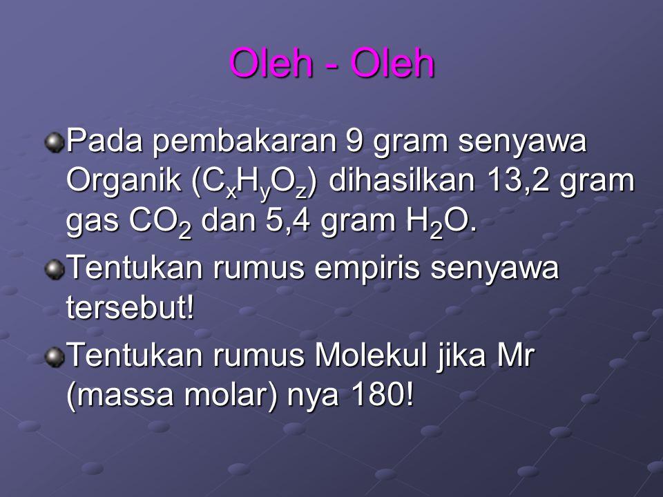 Oleh - Oleh Pada pembakaran 9 gram senyawa Organik (CxHyOz) dihasilkan 13,2 gram gas CO2 dan 5,4 gram H2O.