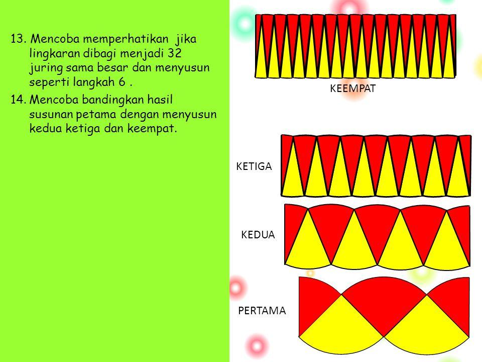13. Mencoba memperhatikan jika lingkaran dibagi menjadi 32 juring sama besar dan menyusun seperti langkah 6 .