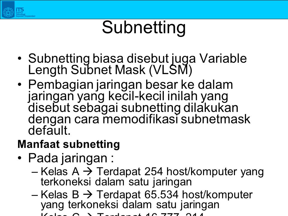 Subnetting Subnetting biasa disebut juga Variable Length Subnet Mask (VLSM)