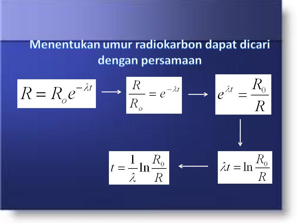 Menentukan umur radiokarbon dapat dicari dengan persamaan